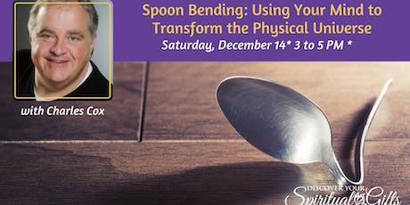 Spoon Bending: Using Your Mind To Transform The Physical Universe tickets