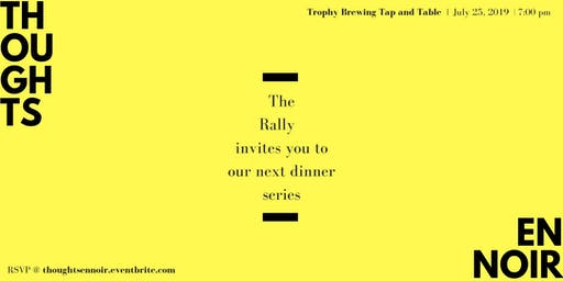 The Rally Presents, Thoughts En Noire: A Dinner Series