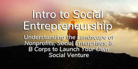 FREE Workshop: Intro to Social Entrepreneurship – Understanding the Landscape of Nonprofits, Social Enterprises, & B Corps to Launch Your Own Social Venture tickets