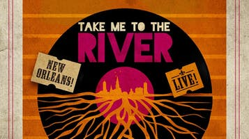 """Take Me to the River Live!"" — Celebrating the Music of New Orleans"
