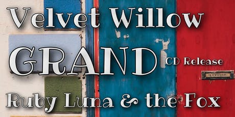 Velvet Willow / GRAND / Ruby Luna & The Fox tickets