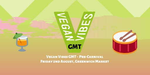 Vegan Vibes GMT - Pre-Carnival, August 2nd
