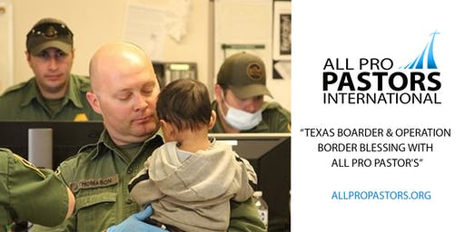 Texas Boarder & Operation Border Blessing  with All Pro Pastor's
