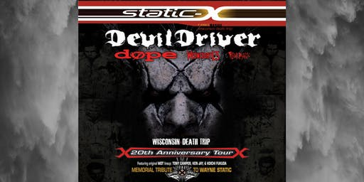 STATIC X/ DEVILDRIVER with special guests DOPE/ WEDNESDAY 13/ RAVEN BLACK