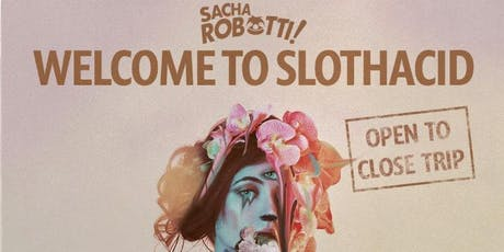 SACHA ROBOTTI: Welcome To Slothacid Tour (Albuquerque, NM) tickets
