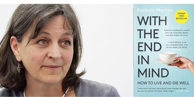 With the End in Mind - An Evening with Kathryn Mannix