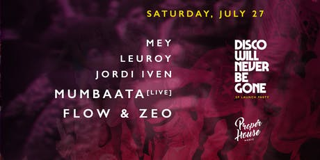 "Proper House EP Launch Party feat. Mumbaata, Flow & Zeo, Jordi Iven, Leuroy, Mey - ""Disco Will Never Be Gone"" LP at McSorley's Rooftop tickets"