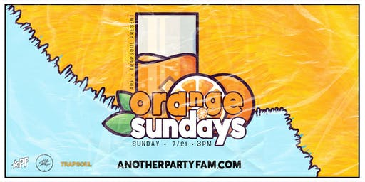 Orange Sundays presented by Another Party Fam & TrapSoul