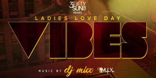 3Fifty Sundays presents Ladies Love Day Vibes on July 21st. Ladies only, get on the guest list!
