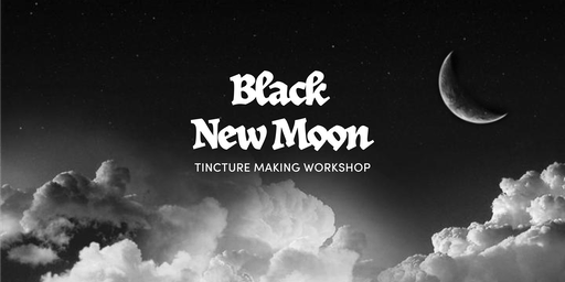 Tincture-Making Workshop at the New Black Moon