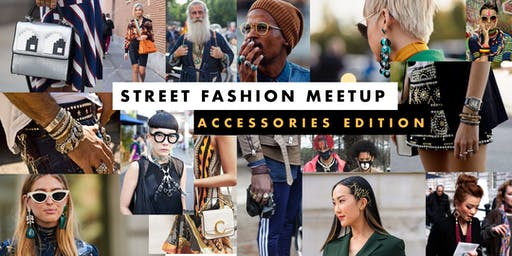 Street Fashion Meetup : Accessories Edition