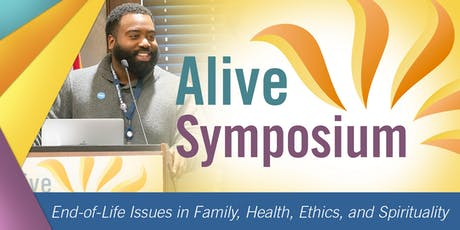 Alive Symposium: End-of-Life Issues in Family, Health, Ethics, and Spirituality  tickets