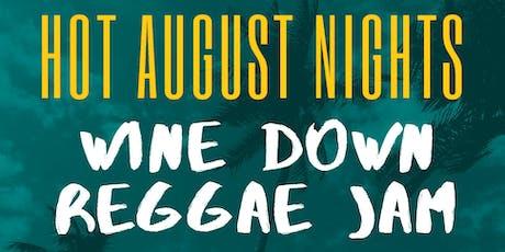 HOT AUGUST NIGHTS - Wine Down Reggae Jam! tickets