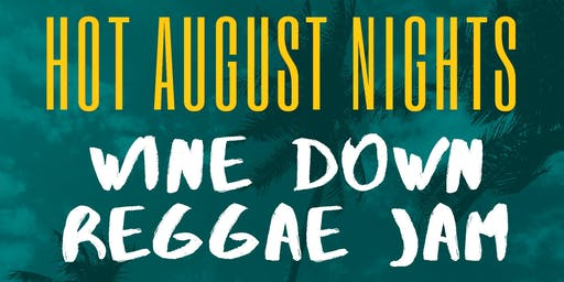 HOT AUGUST NIGHTS - Wine Down Reggae Jam!