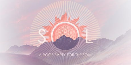 SOL ☼ A Roof Party for the Soul ☼ July tickets