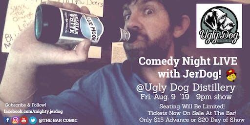 "Ugly Dog Distillery presents COMEDY NIGHT LIVE! with Jeremy ""JerDog"" Danley"