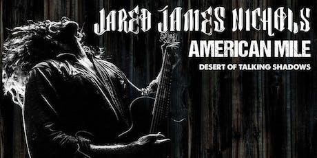 JARED JAMES NICHOLS, AMERICAN MILE, DESERT OF TALKING SHADOWS tickets