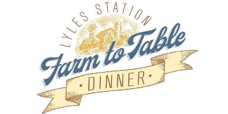 Lyles Station's 1st Annual Farm to Table Dinner! tickets