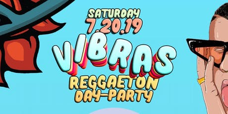 VIBRAS Reggaeton Day Party Saturday - FREE Rsvp & Tequila Shot tickets
