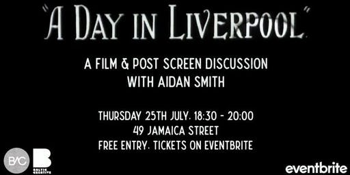 """""""A Day in Liverpool"""" A Film & Post Screen Discussion with Aidan Smith"""