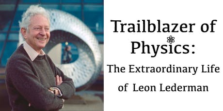Trailblazer of Physics: The Extraordinary Life of Leon Lederman tickets