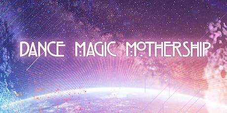 Dance Magic Mothership tickets