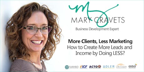 Business Builder - More Clients, Less Marketing: How to Create More Leads and Income by Doing LESS tickets