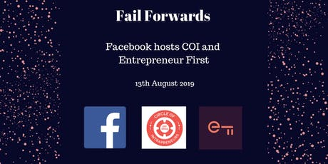 Fail Forwards - Facebook hosts COI and Entrepreneur First tickets