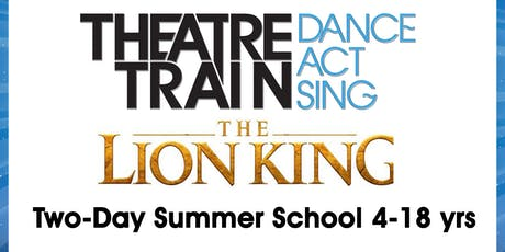 THEATRETRAIN LION KING summer school (4-18yrs; split groups) tickets