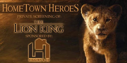 Higgins&Co Private Screening: The Lion King - Hometown Heroes Appreciation!