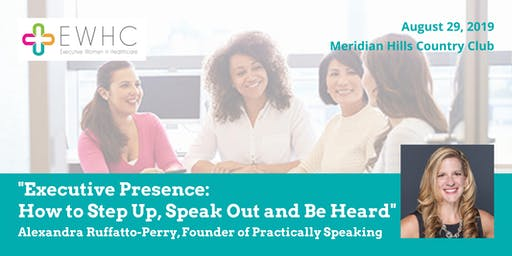 Executive Presence:  How to Step Up, Speak Out and Be Heard