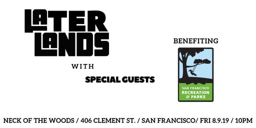 LATER LANDS Benefit with Special Guests (Unofficial Outside Lands After Party)