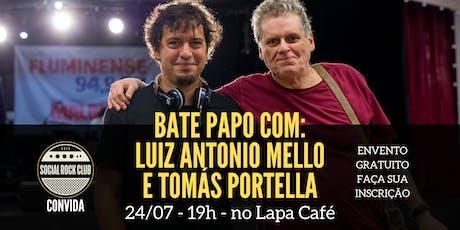 Bate Papo com Luiz Antonio Mello e Tomás Portella ingressos