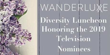 Wanderluxxe Diversity Luncheon Honoring the 2019 Television Nominees  tickets