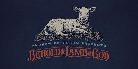 Behold the Lamb of God 2019 - Andrew Peterson tickets