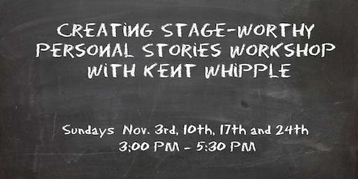 Creating Stage-Worthy Personal Stories Workshop with Kent Whipple