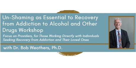 Un-Shaming & Recovery from Addiction to Alcohol & Other Drugs For Providers tickets