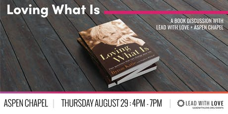 Loving What is :: A Book Discussion With Lead with Love + Aspen Chapel tickets