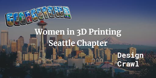 Women in 3D Printing Seattle Chapter: Georgetown Design Crawl