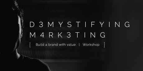 Demystifying Marketing: Build a Brand with Value Workshop tickets