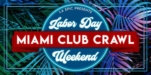 Miami Labor Day Weekend Club Crawl