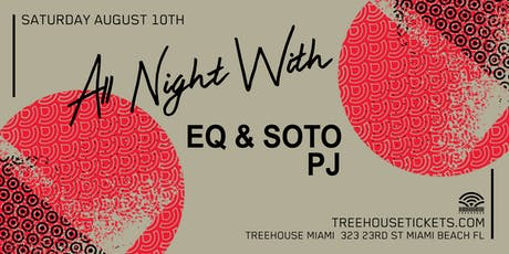 All Night With EQ & SOTO @ Treehouse Miami tickets
