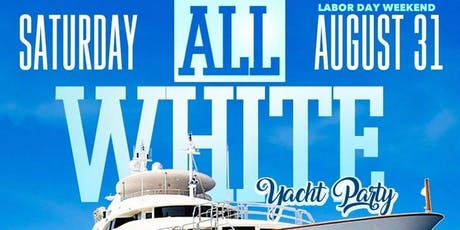 ALL WHITE ATTIRE YACHT PARTY LABOR DAY WEEKEND @ CABANA YACHT tickets