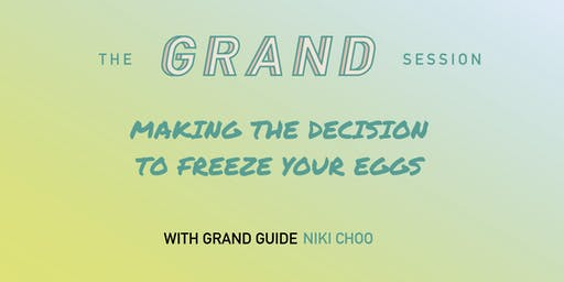 The Grand Session: Making The Decision to Freeze Your Eggs
