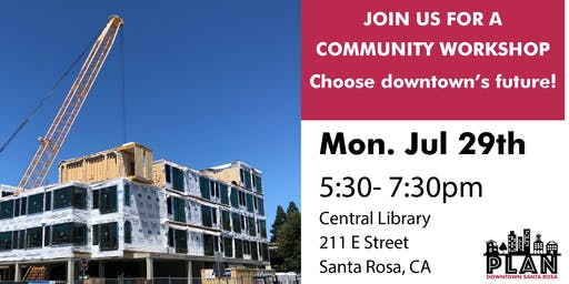 Community Workshop: Choose a Future for Downtown Santa Rosa!