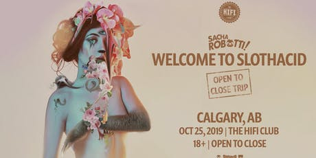 SACHA ROBOTTI: WELCOME TO SLOTHACID - OPEN TO CLOSE TRIP tickets