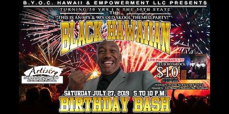 THE BLACK HAWAIIAN BIRTHDAY BASH! tickets