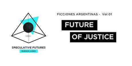 """Ficciones Argentinas Vol 01 - """"Future of Justice""""  entradas"""