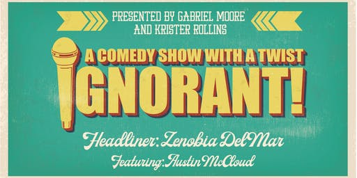 Ignorant! with Zenobia Del Mar and Austin McCloud
