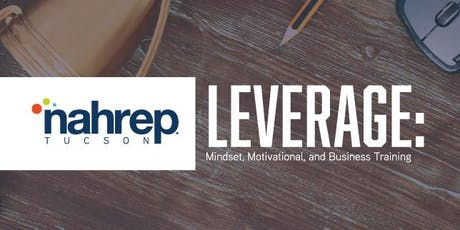 NAHREP Tucson: Leverage: Mindset, Motivational, and Business Training tickets
